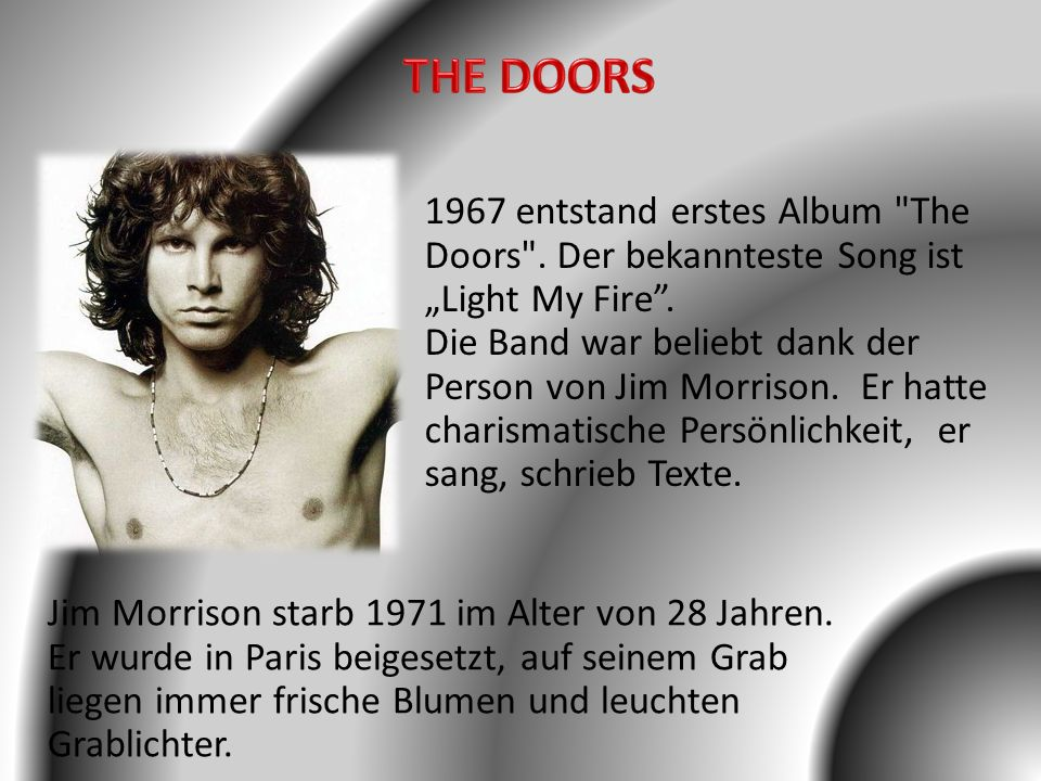 """THE DOORS 1967 entstand erstes Album The Doors . Der bekannteste Song ist """"Light My Fire . Die Band war beliebt dank der."""
