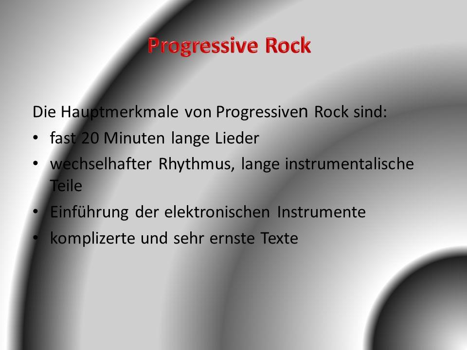 Progressive Rock Die Hauptmerkmale von Progressiven Rock sind: