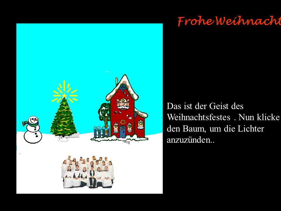 Frohe Weihnachten Das ist der Geist des Weihnachtsfestes . Nun klicke