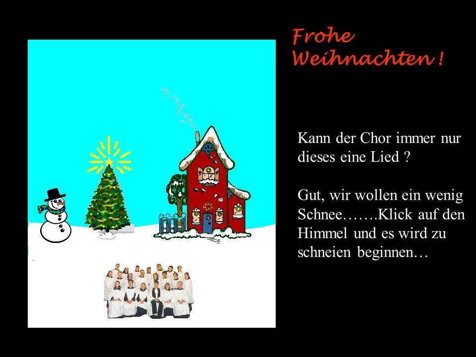 Frohe Weihnachten ! Kann der Chor immer nur dieses eine Lied