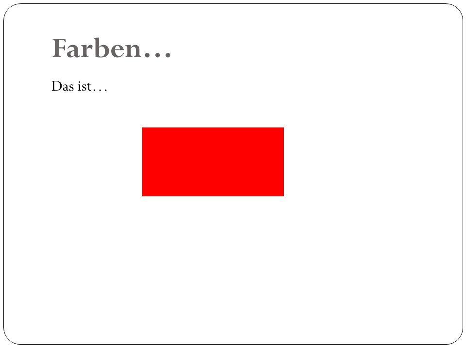 Farben… Das ist…