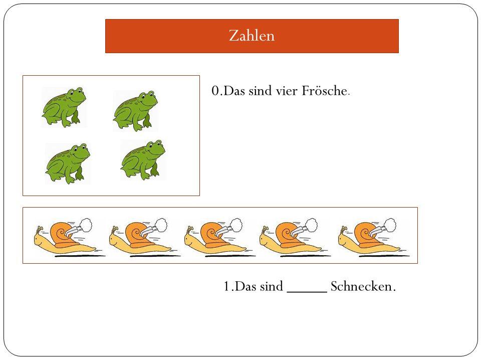 Zahlen 0.Das sind vier Frösche. 1.Das sind _____ Schnecken.