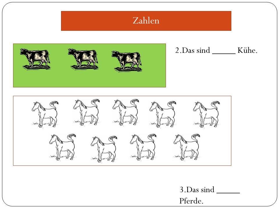 Zahlen 2.Das sind _____ Kühe. 3.Das sind _____ Pferde.