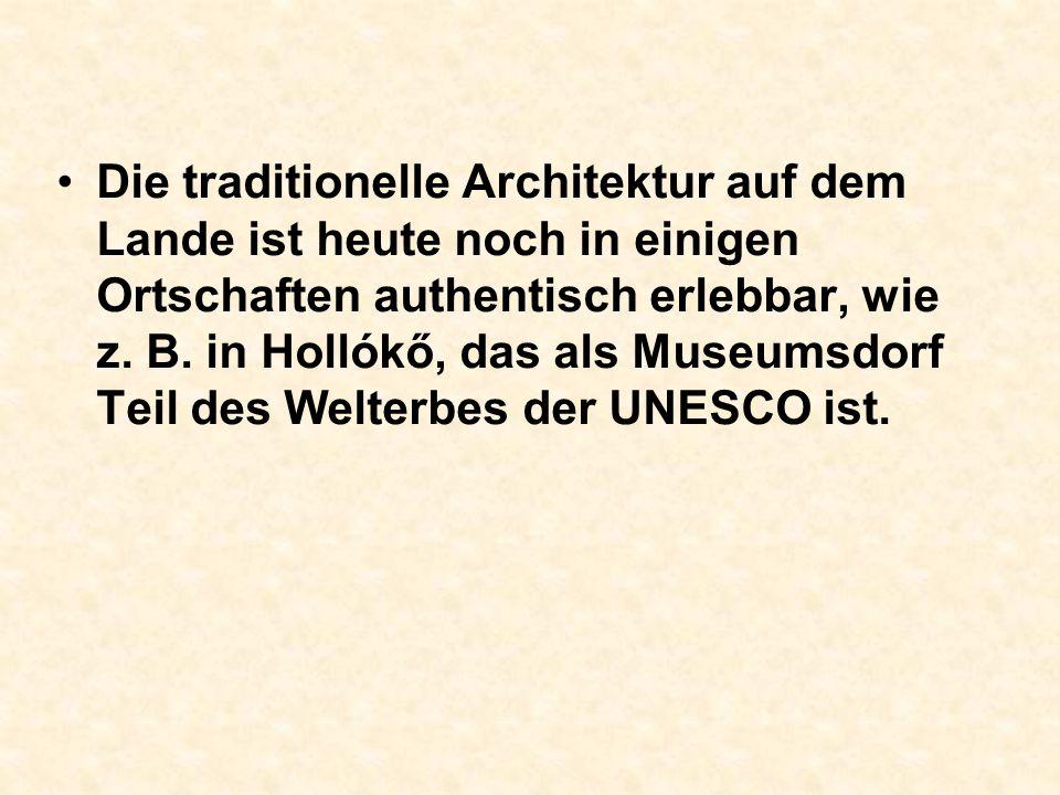 Die traditionelle Architektur auf dem Lande ist heute noch in einigen Ortschaften authentisch erlebbar, wie z. B.