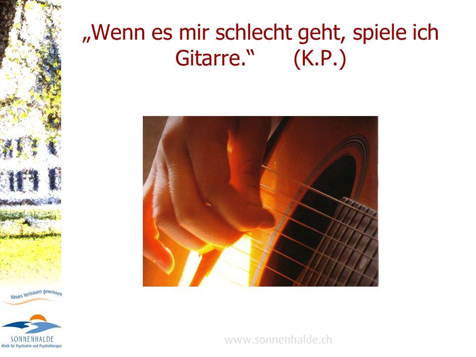 """""""Wenn es mir schlecht geht, spiele ich Gitarre. (K.P.)"""