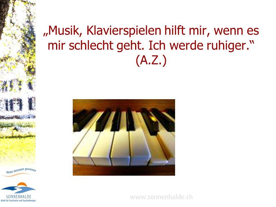 """""""Musik, Klavierspielen hilft mir, wenn es mir schlecht geht"""