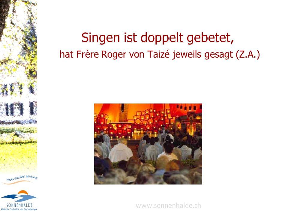 Singen ist doppelt gebetet, hat Frère Roger von Taizé jeweils gesagt (Z.A.)