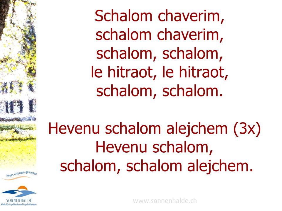 Hevenu schalom alejchem (3x) Hevenu schalom,