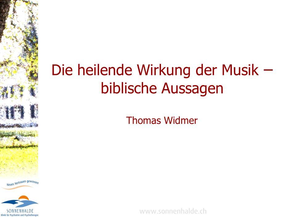 Die heilende Wirkung der Musik – biblische Aussagen Thomas Widmer