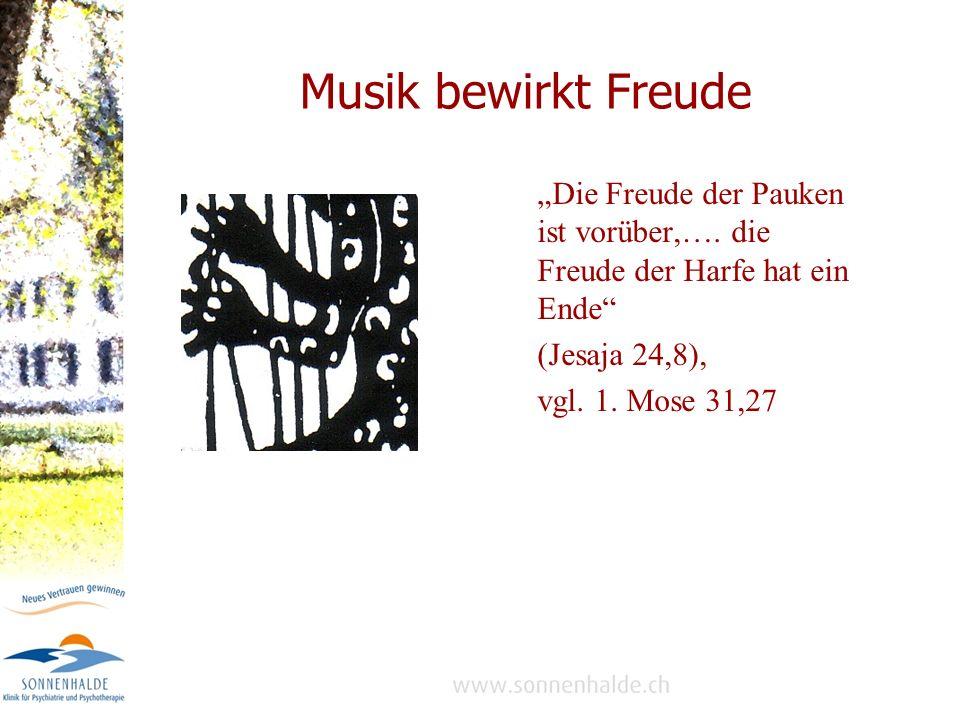 """Musik bewirkt Freude """"Die Freude der Pauken ist vorüber,…. die Freude der Harfe hat ein Ende (Jesaja 24,8),"""