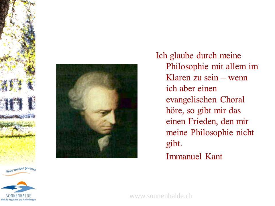 Ich glaube durch meine Philosophie mit allem im Klaren zu sein – wenn ich aber einen evangelischen Choral höre, so gibt mir das einen Frieden, den mir meine Philosophie nicht gibt.