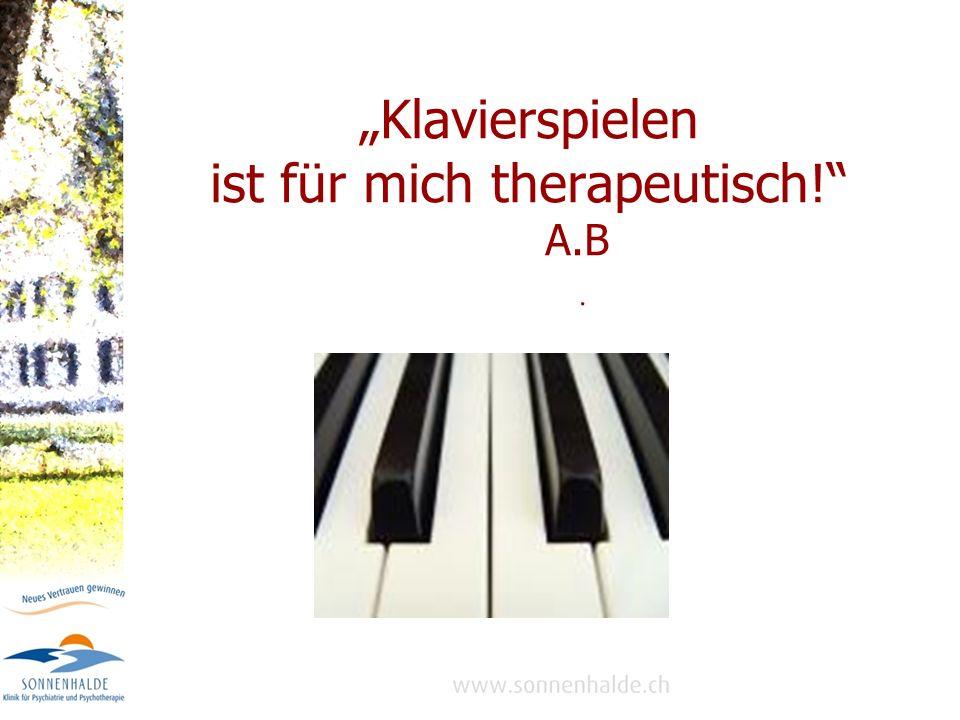 """""""Klavierspielen ist für mich therapeutisch! A.B"""