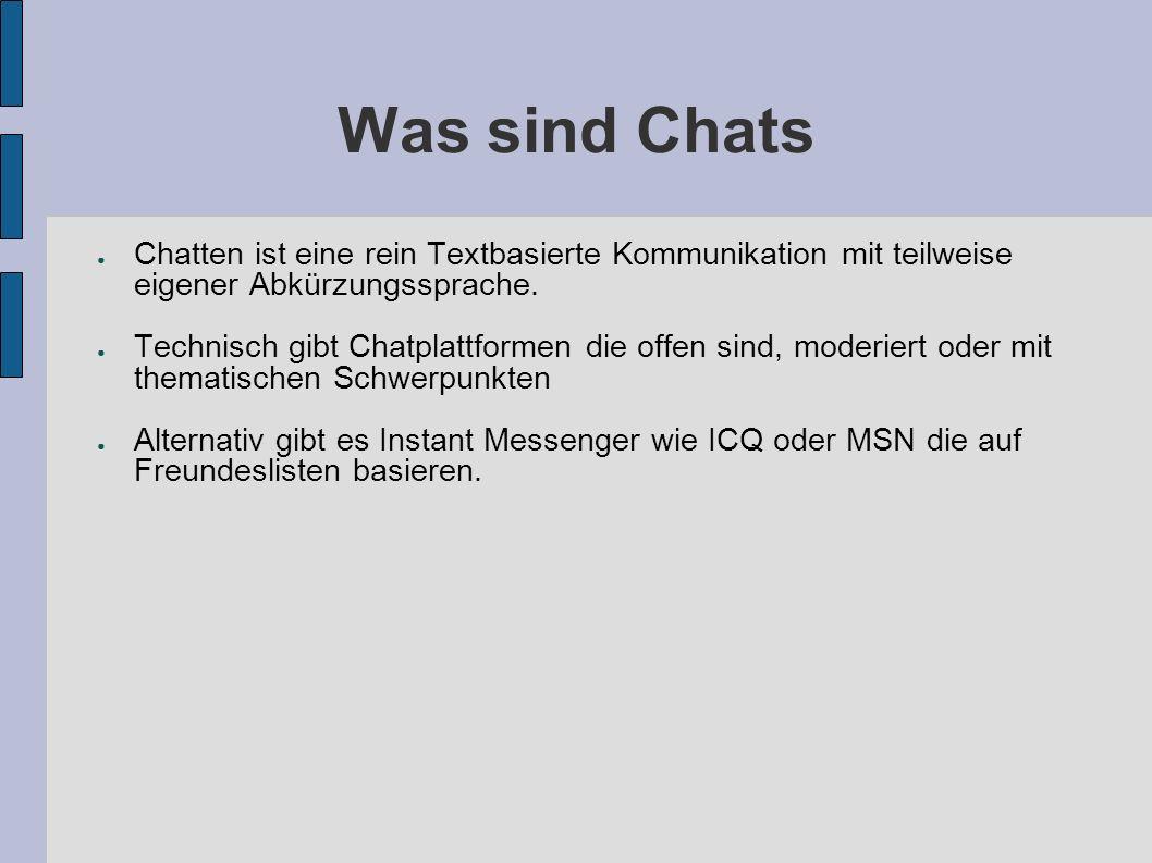 Was sind Chats Chatten ist eine rein Textbasierte Kommunikation mit teilweise eigener Abkürzungssprache.