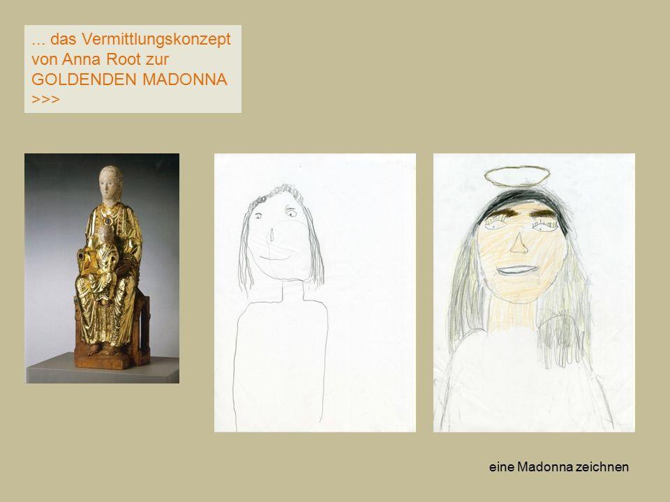 ... das Vermittlungskonzept von Anna Root zur GOLDENDEN MADONNA >>>
