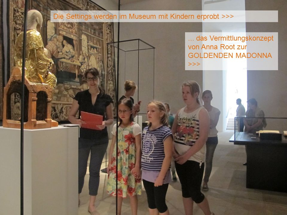 Die Settings werden im Museum mit Kindern erprobt >>>