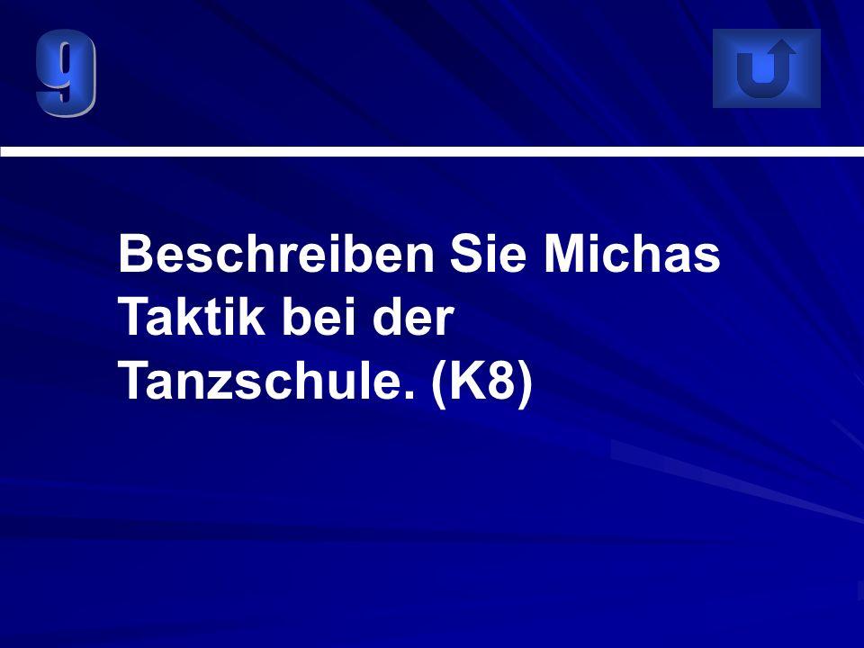Beschreiben Sie Michas Taktik bei der Tanzschule. (K8)
