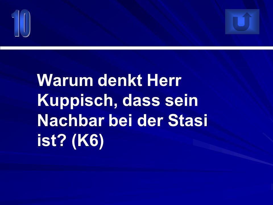 Warum denkt Herr Kuppisch, dass sein Nachbar bei der Stasi ist (K6)