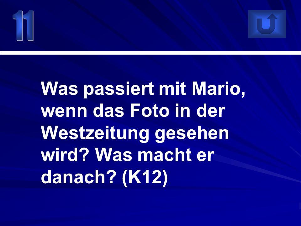11 Was passiert mit Mario, wenn das Foto in der Westzeitung gesehen wird.