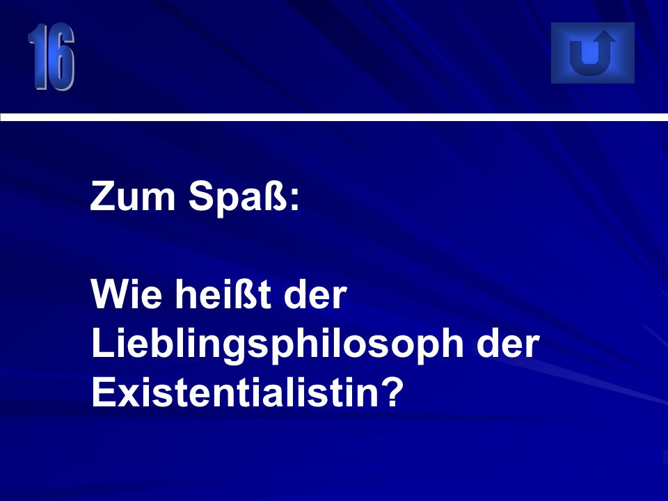 Wie heißt der Lieblingsphilosoph der Existentialistin
