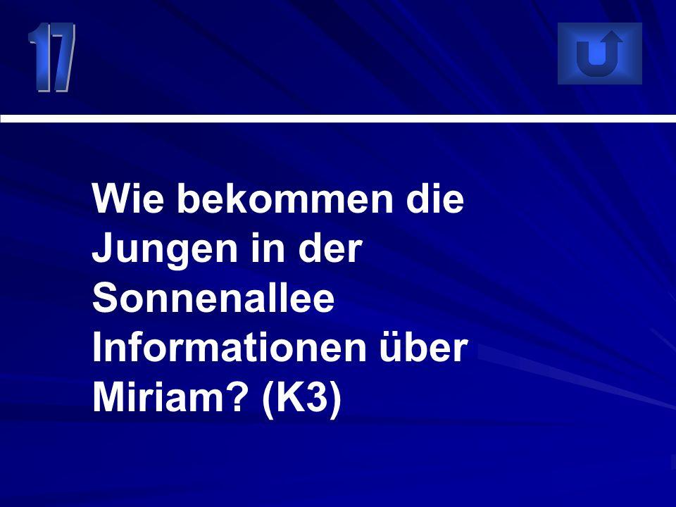 17 Wie bekommen die Jungen in der Sonnenallee Informationen über Miriam (K3)