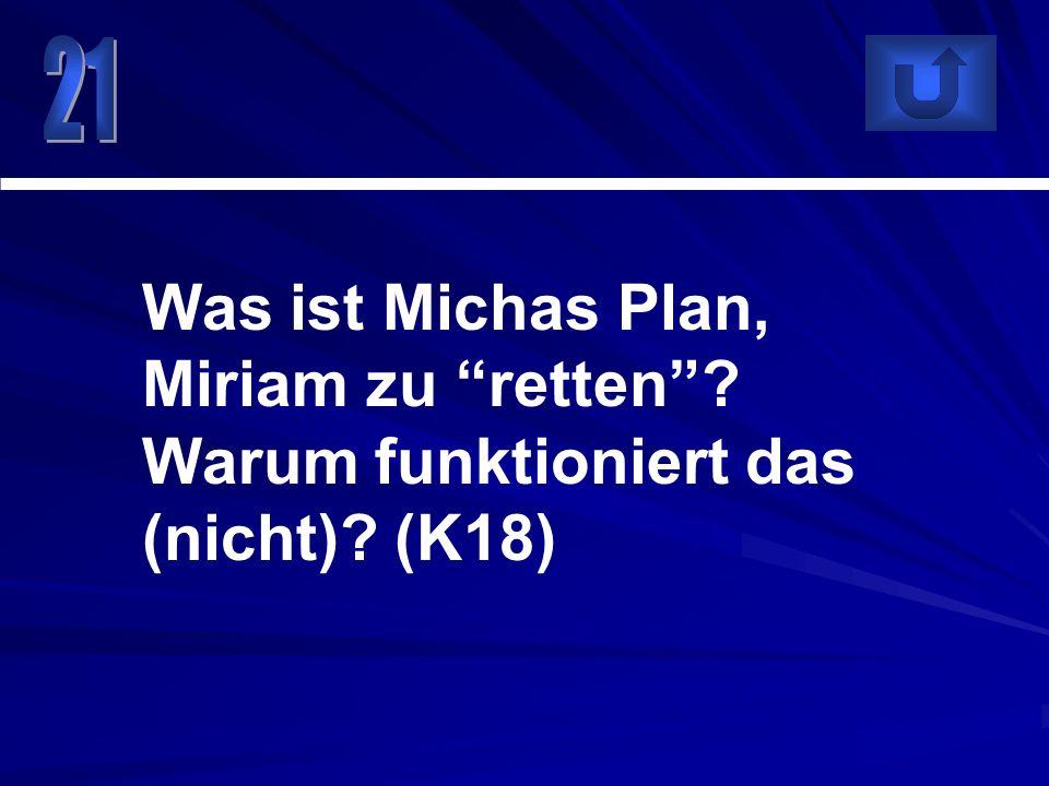 21 Was ist Michas Plan, Miriam zu retten Warum funktioniert das (nicht) (K18)