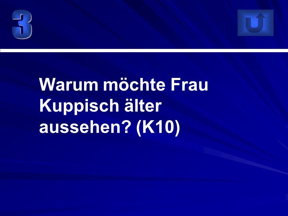 Warum möchte Frau Kuppisch älter aussehen (K10)