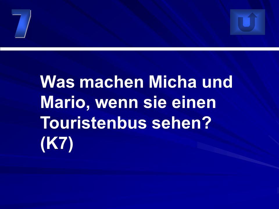 Was machen Micha und Mario, wenn sie einen Touristenbus sehen (K7)