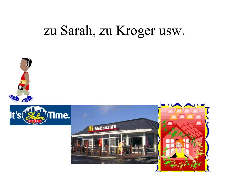 zu Sarah, zu Kroger usw.