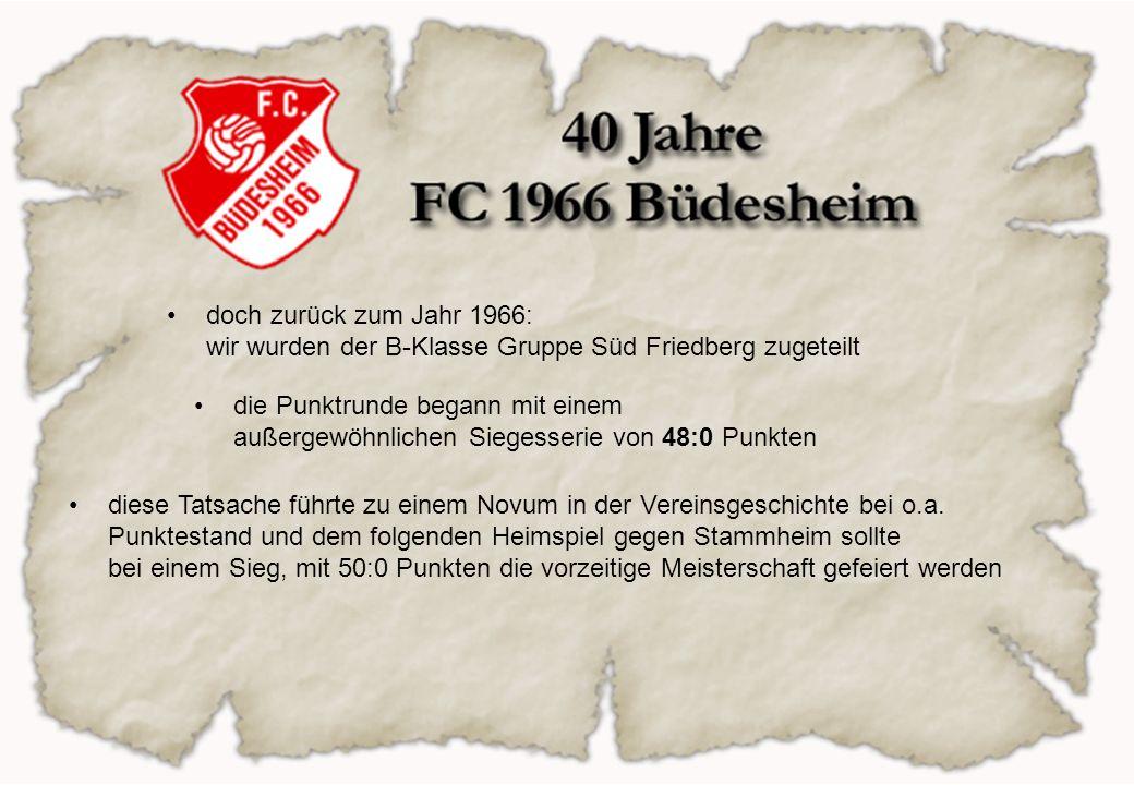 doch zurück zum Jahr 1966: wir wurden der B-Klasse Gruppe Süd Friedberg zugeteilt