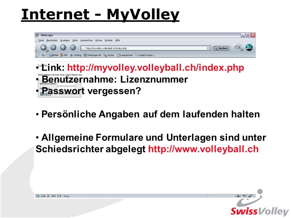 Internet - MyVolley Link: http://myvolley.volleyball.ch/index.php