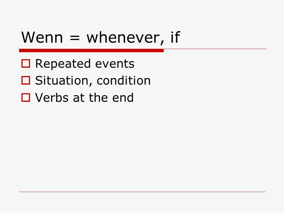 Wenn = whenever, if Repeated events Situation, condition