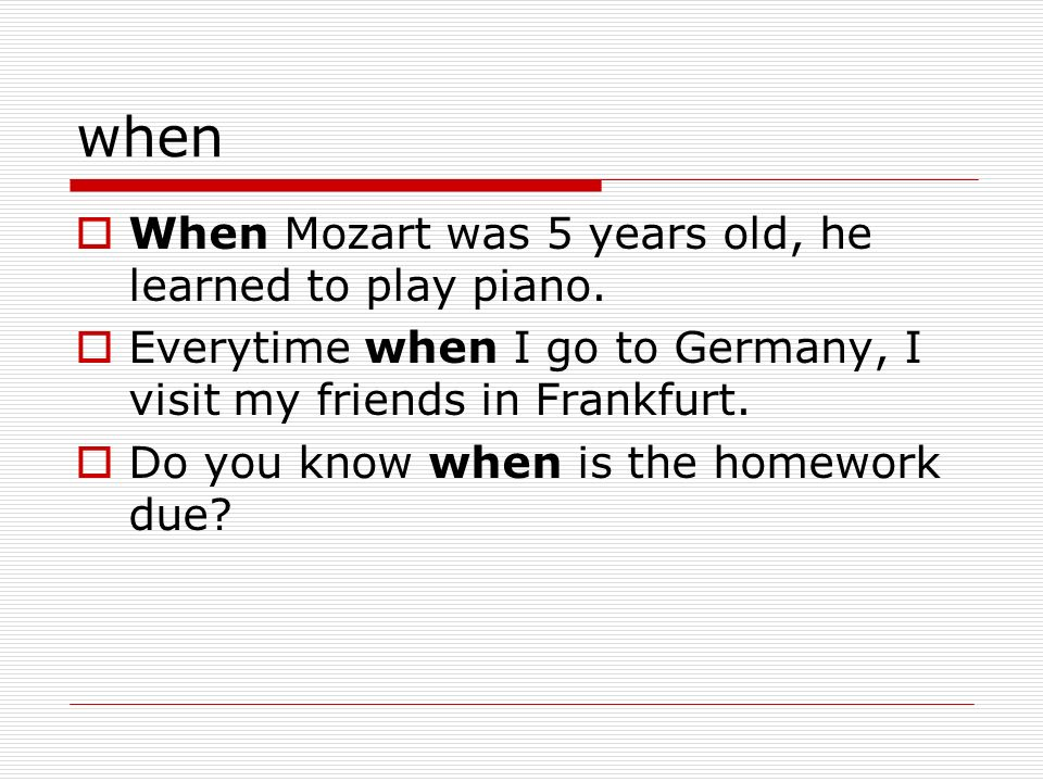 when When Mozart was 5 years old, he learned to play piano.
