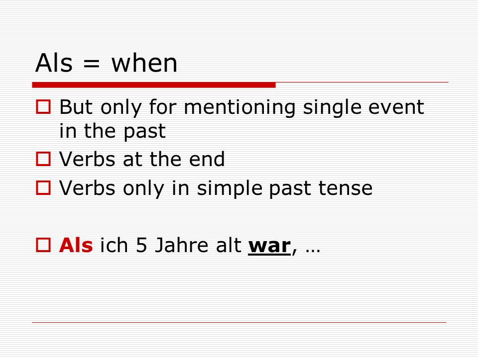 Als = when But only for mentioning single event in the past