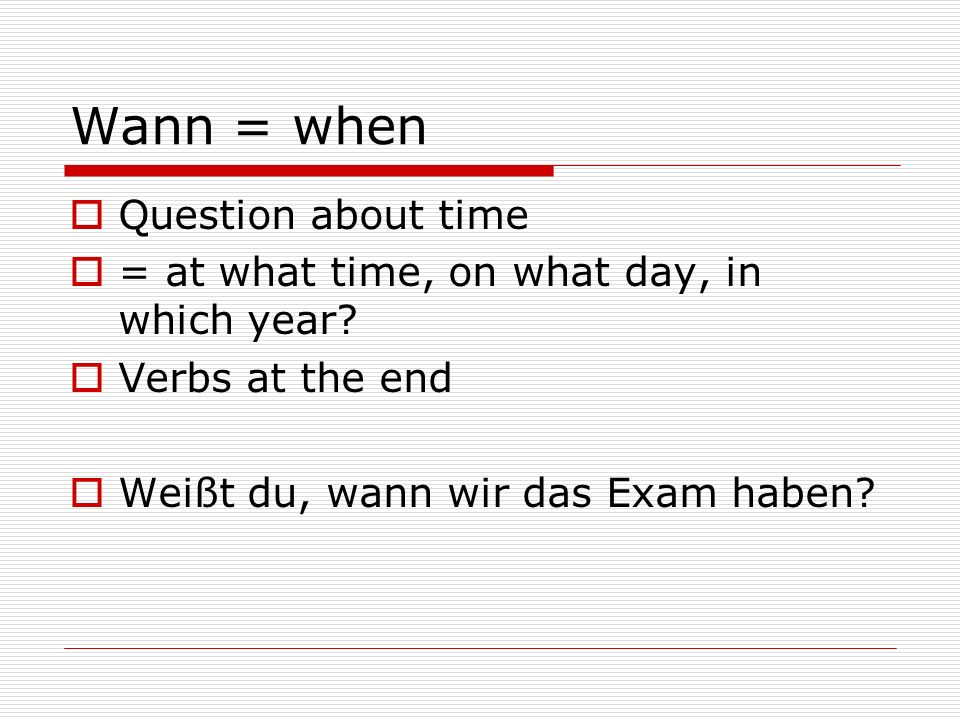 Wann = when Question about time