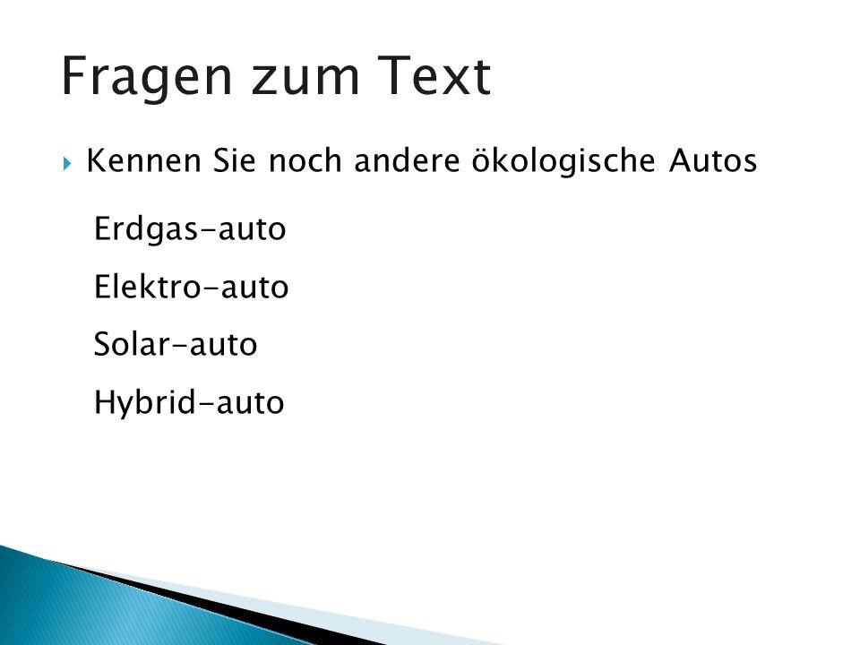 Fragen zum Text Kennen Sie noch andere ökologische Autos Erdgas-auto
