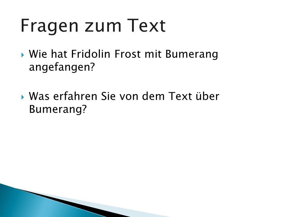 Fragen zum Text Wie hat Fridolin Frost mit Bumerang angefangen