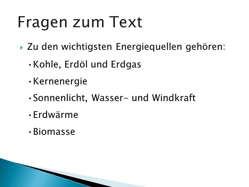Fragen zum Text Zu den wichtigsten Energiequellen gehören: