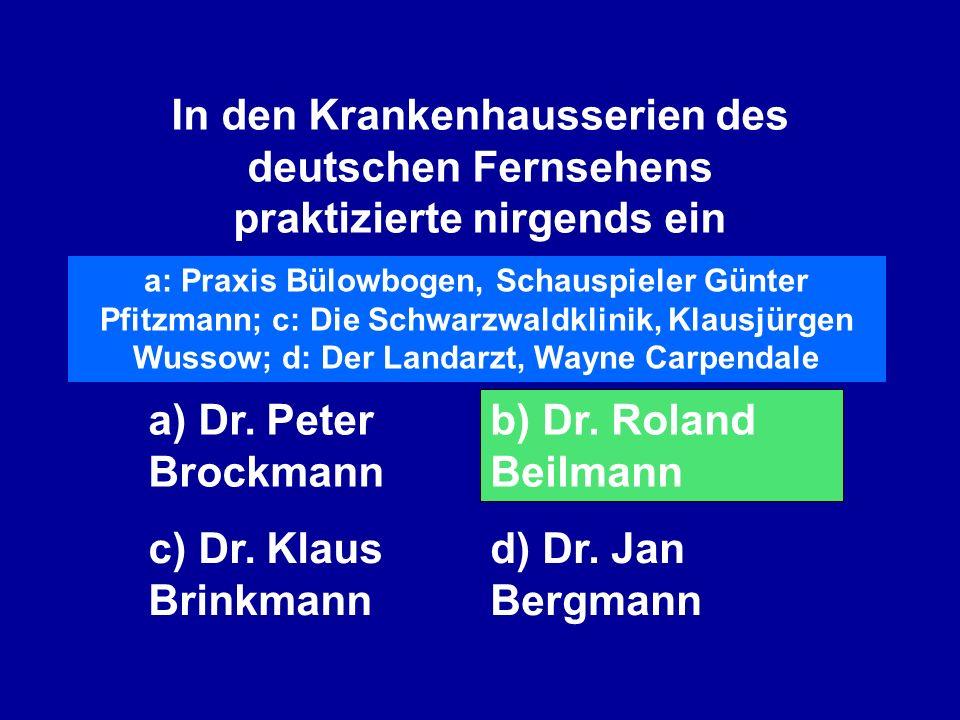 In den Krankenhausserien des deutschen Fernsehens praktizierte nirgends ein