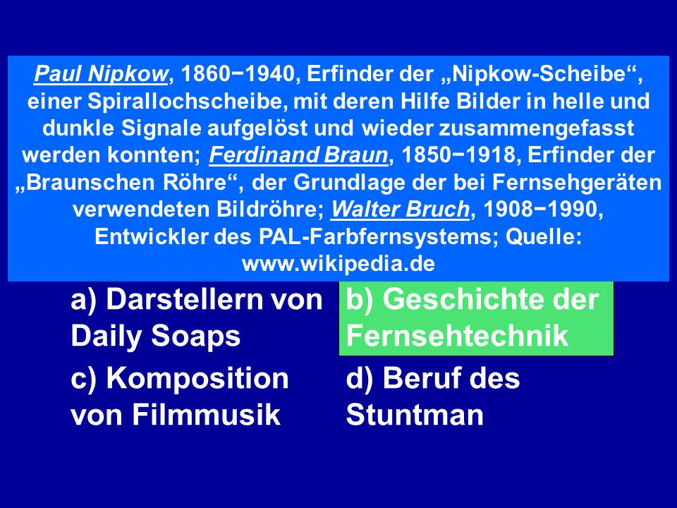 a) Darstellern von Daily Soaps b) Geschichte der Fernsehtechnik