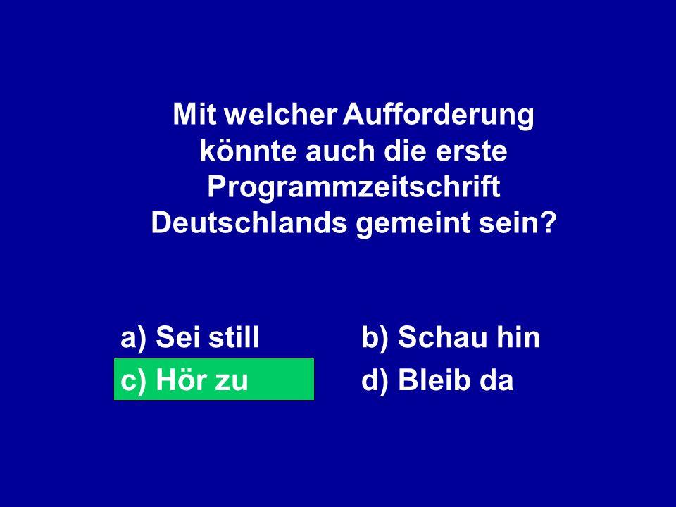 Mit welcher Aufforderung könnte auch die erste Programmzeitschrift Deutschlands gemeint sein