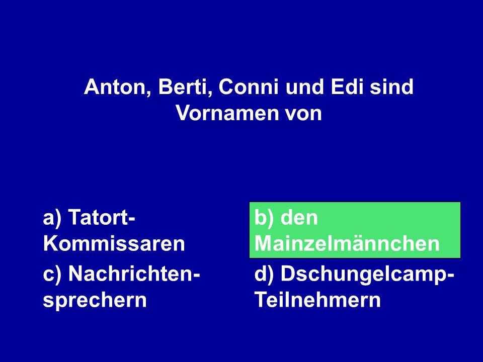 Anton, Berti, Conni und Edi sind Vornamen von