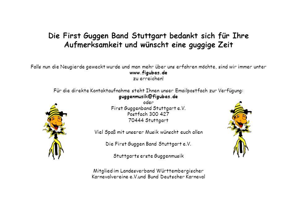 Die First Guggen Band Stuttgart bedankt sich für Ihre Aufmerksamkeit und wünscht eine guggige Zeit