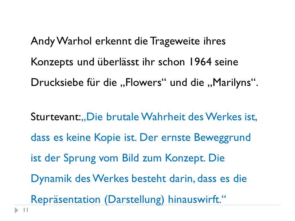 """Andy Warhol erkennt die Trageweite ihres Konzepts und überlässt ihr schon 1964 seine Drucksiebe für die """"Flowers und die """"Marilyns ."""