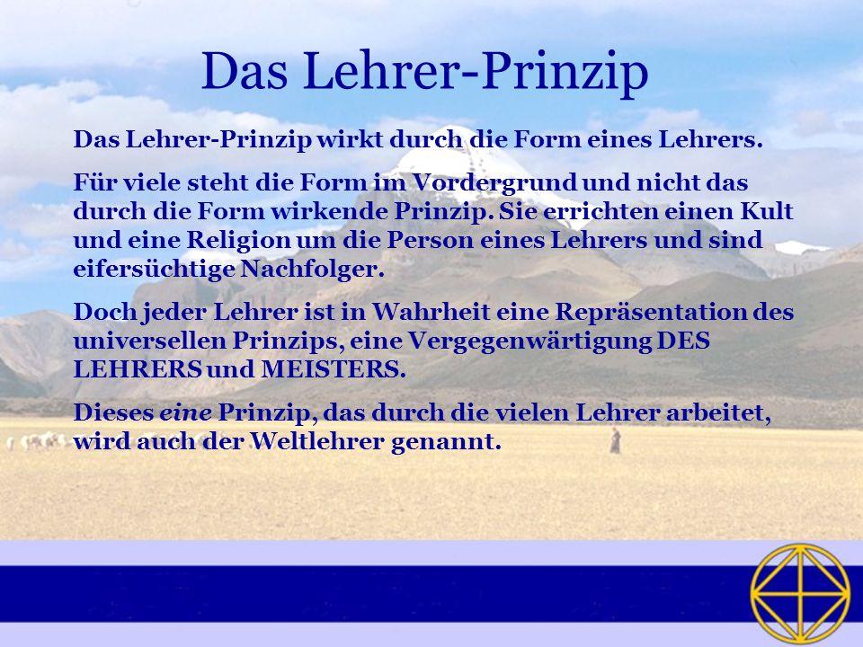 Das Lehrer-Prinzip Das Lehrer-Prinzip wirkt durch die Form eines Lehrers.