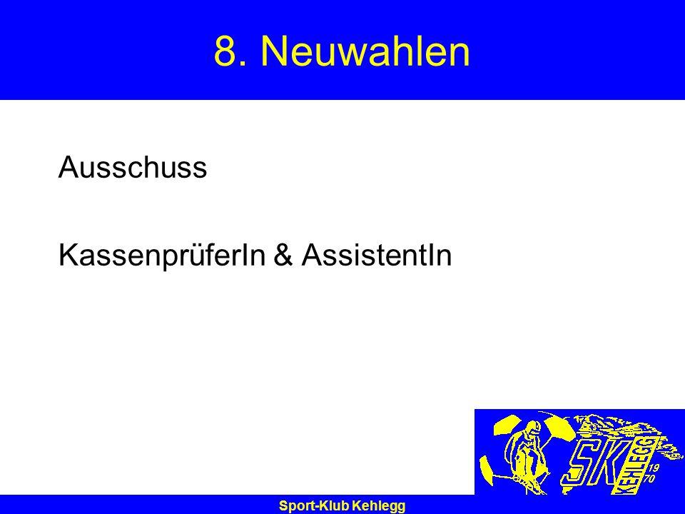 8. Neuwahlen Ausschuss KassenprüferIn & AssistentIn Sport-Klub Kehlegg