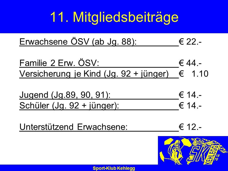 11. Mitgliedsbeiträge Erwachsene ÖSV (ab Jg. 88): € 22.-