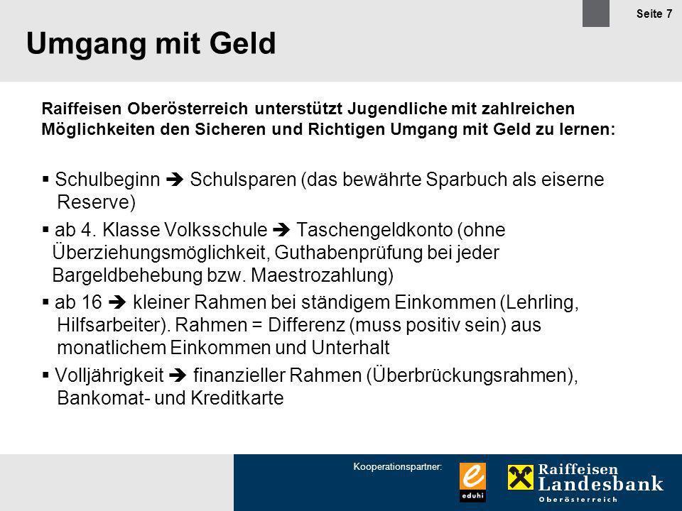 Umgang mit Geld Raiffeisen Oberösterreich unterstützt Jugendliche mit zahlreichen Möglichkeiten den Sicheren und Richtigen Umgang mit Geld zu lernen: