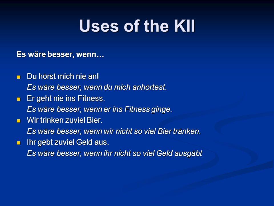Uses of the KII Es wäre besser, wenn… Du hörst mich nie an!