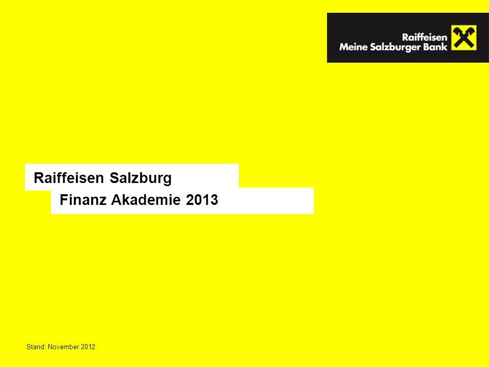 Raiffeisen Salzburg Finanz Akademie 2013 Stand: November 2012