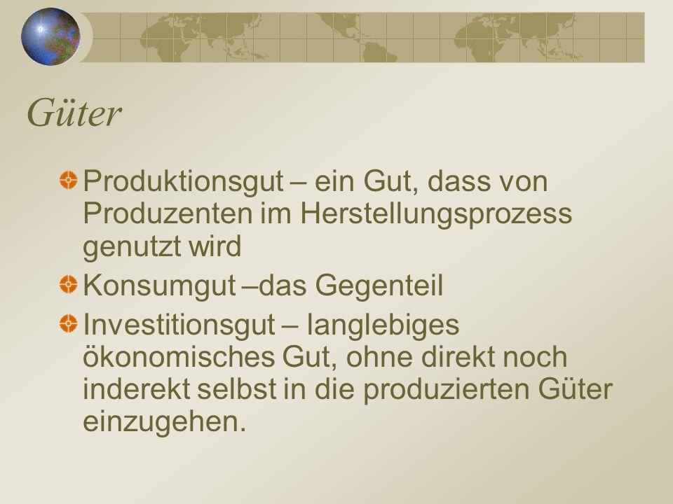 Güter Produktionsgut – ein Gut, dass von Produzenten im Herstellungsprozess genutzt wird. Konsumgut –das Gegenteil.